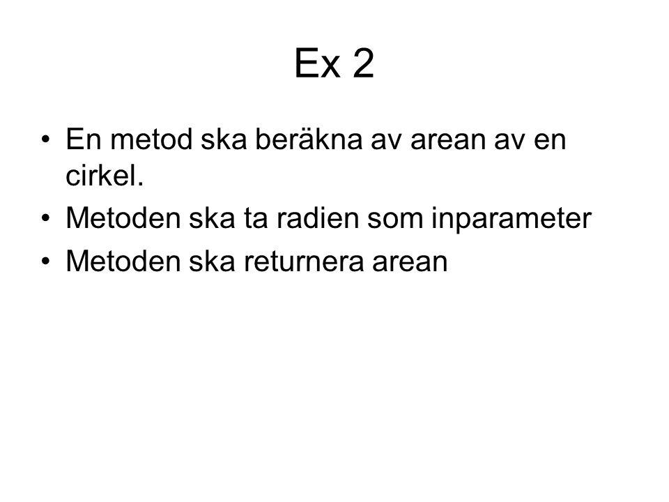 Ex 2 En metod ska beräkna av arean av en cirkel.