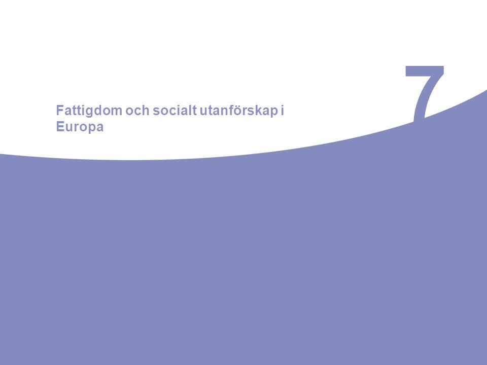 7 Fattigdom och socialt utanförskap i Europa