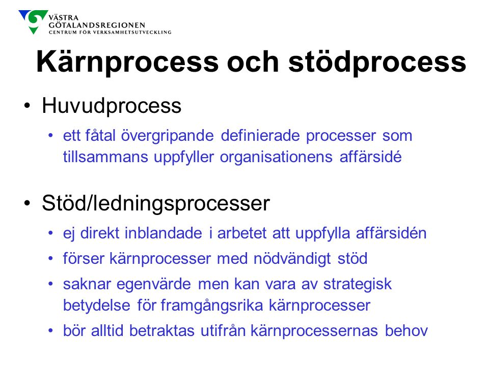 Kärnprocess och stödprocess Huvudprocess ett fåtal övergripande definierade processer som tillsammans uppfyller organisationens affärsidé Stöd/ledning