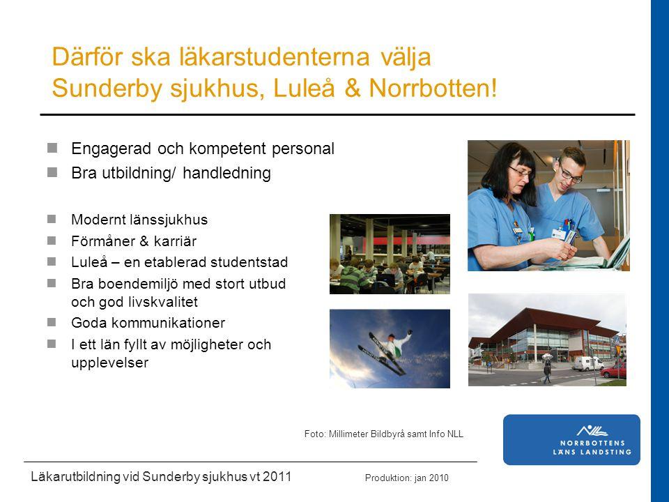 Läkarutbildning vid Sunderby sjukhus vt 2011 Produktion: jan 2010 Fortsatt arbete – permanent organisation FoU - fortsatt ökat fokus på forskningsverksamhet, handledning av projektarbete - tillsättning av ytterligare åtta lektorstjänster i SY via UmU Utb.