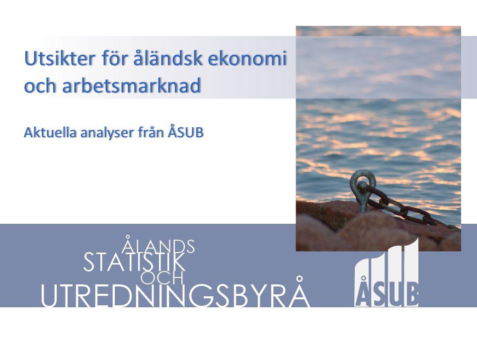 Utsikter för åländsk ekonomi och arbetsmarknad Aktuella analyser från ÅSUB