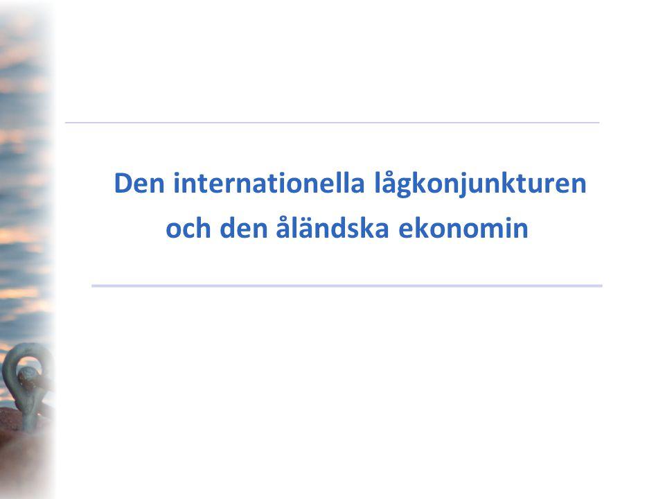 _________________________________________________________________ Den internationella lågkonjunkturen och den åländska ekonomin ______________________