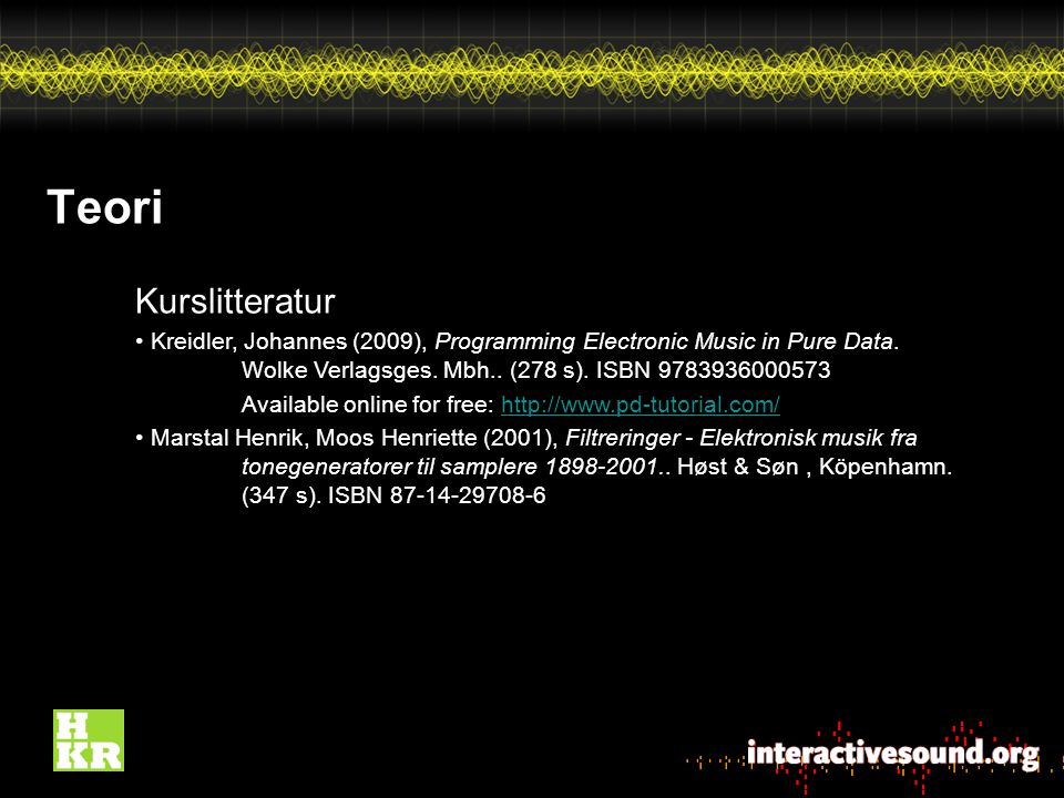 Teori Kurslitteratur Kreidler, Johannes (2009), Programming Electronic Music in Pure Data.