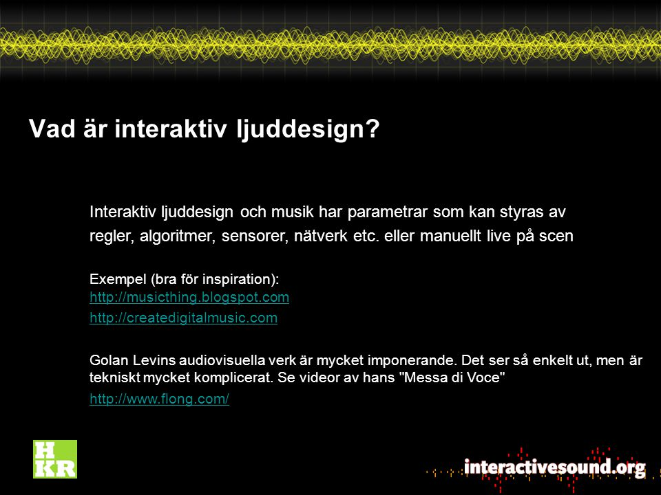Vad är interaktiv ljuddesign.Varför bygga egna musikinstrument.