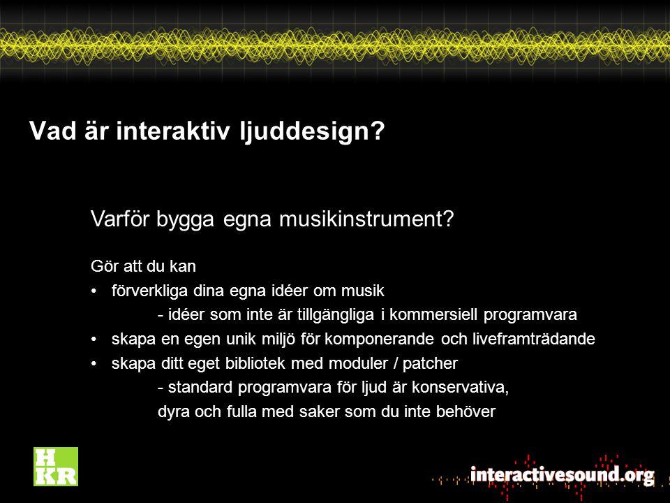 Vad är interaktiv ljuddesign. Varför bygga egna musikinstrument.