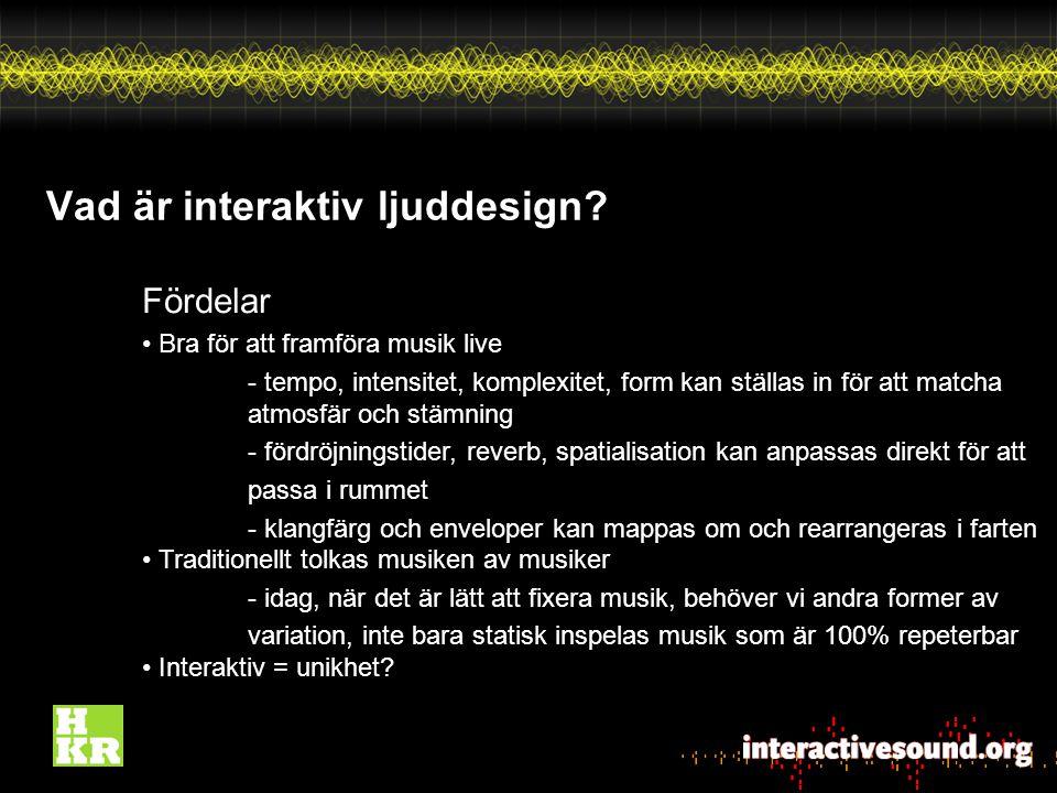Vad är interaktiv ljuddesign.Nackdelar Risken för fel, kraschar, osv.