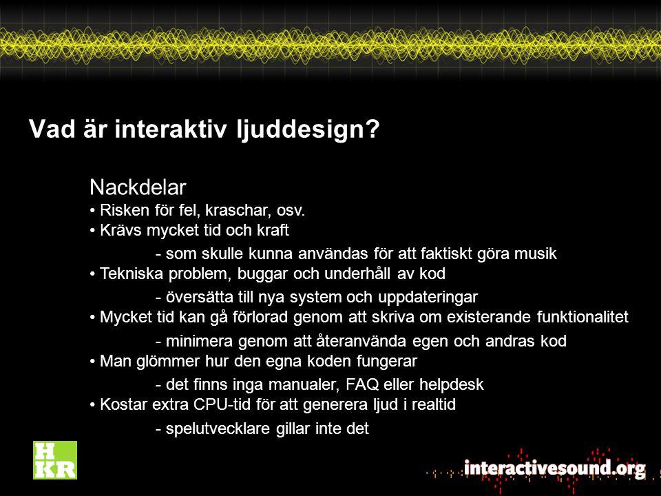 Vad är interaktiv ljuddesign. Nackdelar Risken för fel, kraschar, osv.