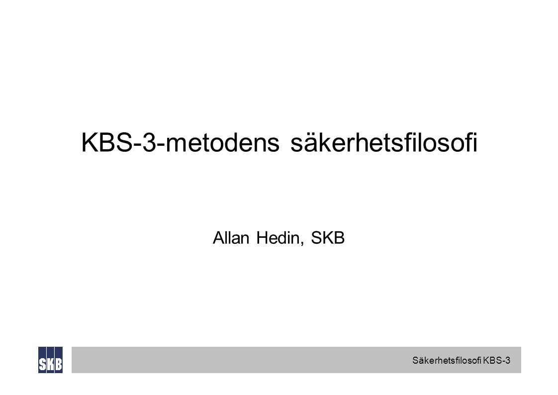 Säkerhetsfilosofi KBS-3 KBS-3-metodens säkerhetsfilosofi Allan Hedin, SKB