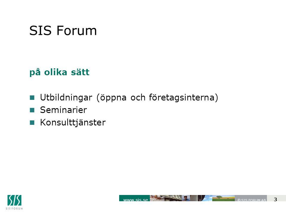 SIS FORUM AB www.sis.se © 3 SIS Forum på olika sätt n Utbildningar (öppna och företagsinterna) n Seminarier n Konsulttjänster