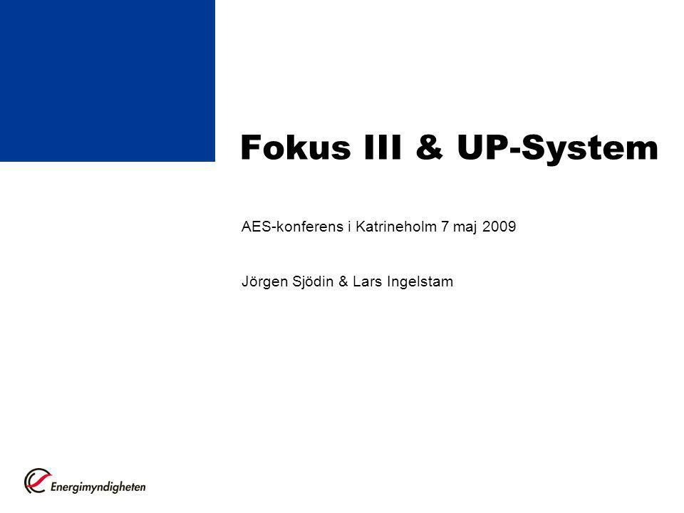 Fokus III & UP-System AES-konferens i Katrineholm 7 maj 2009 Jörgen Sjödin & Lars Ingelstam