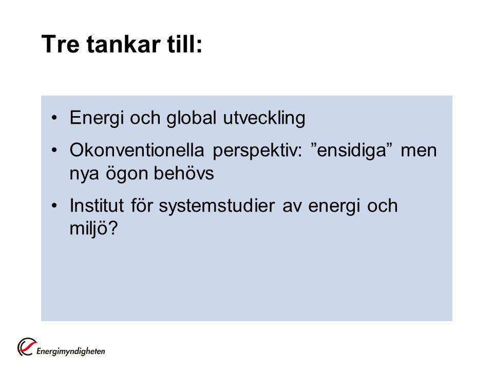 Tre tankar till: Energi och global utveckling Okonventionella perspektiv: ensidiga men nya ögon behövs Institut för systemstudier av energi och miljö