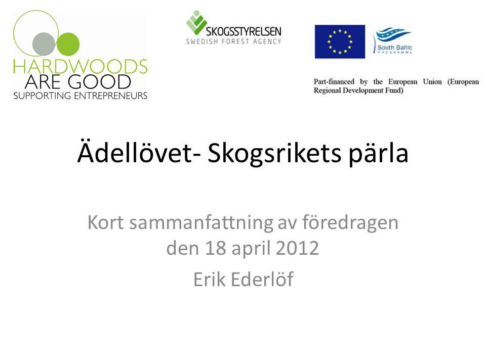 Ädellövet- Skogsrikets pärla Kort sammanfattning av föredragen den 18 april 2012 Erik Ederlöf