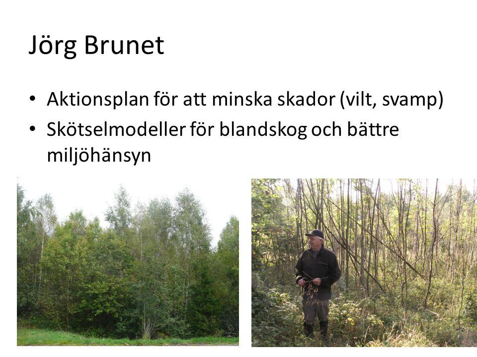 Jörg Brunet Aktionsplan för att minska skador (vilt, svamp) Skötselmodeller för blandskog och bättre miljöhänsyn