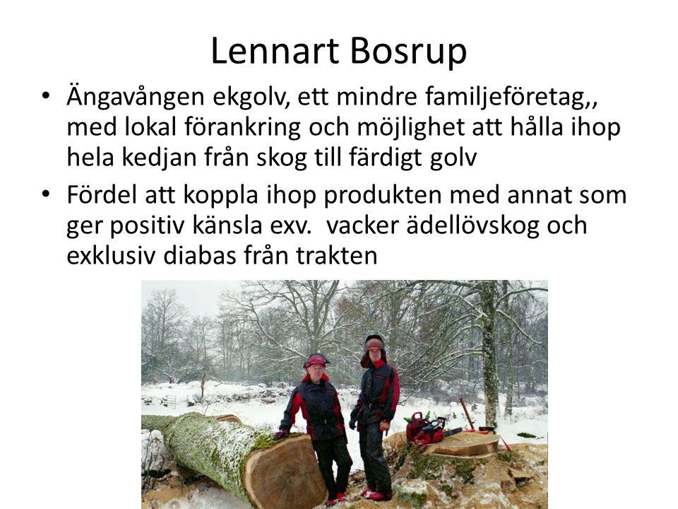Lennart Bosrup Ängavången ekgolv, ett mindre familjeföretag,, med lokal förankring och möjlighet att hålla ihop hela kedjan från skog till färdigt golv Fördel att koppla ihop produkten med annat som ger positiv känsla exv.