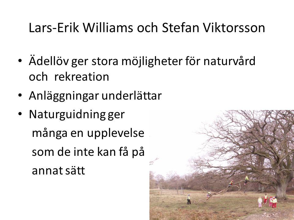 Lars-Erik Williams och Stefan Viktorsson Ädellöv ger stora möjligheter för naturvård och rekreation Anläggningar underlättar Naturguidning ger många e