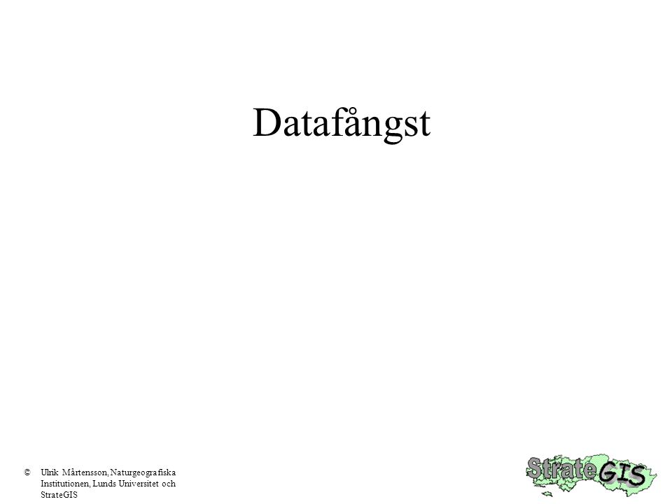 Datafångst ©Ulrik Mårtensson, Naturgeografiska Institutionen, Lunds Universitet och StrateGIS