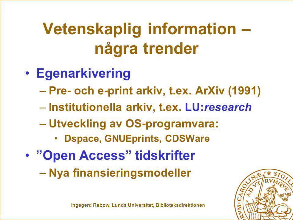 Ingegerd Rabow, Lunds Universitet, Biblioteksdirektionen Vetenskaplig information – några trender Egenarkivering –Pre- och e-print arkiv, t.ex.