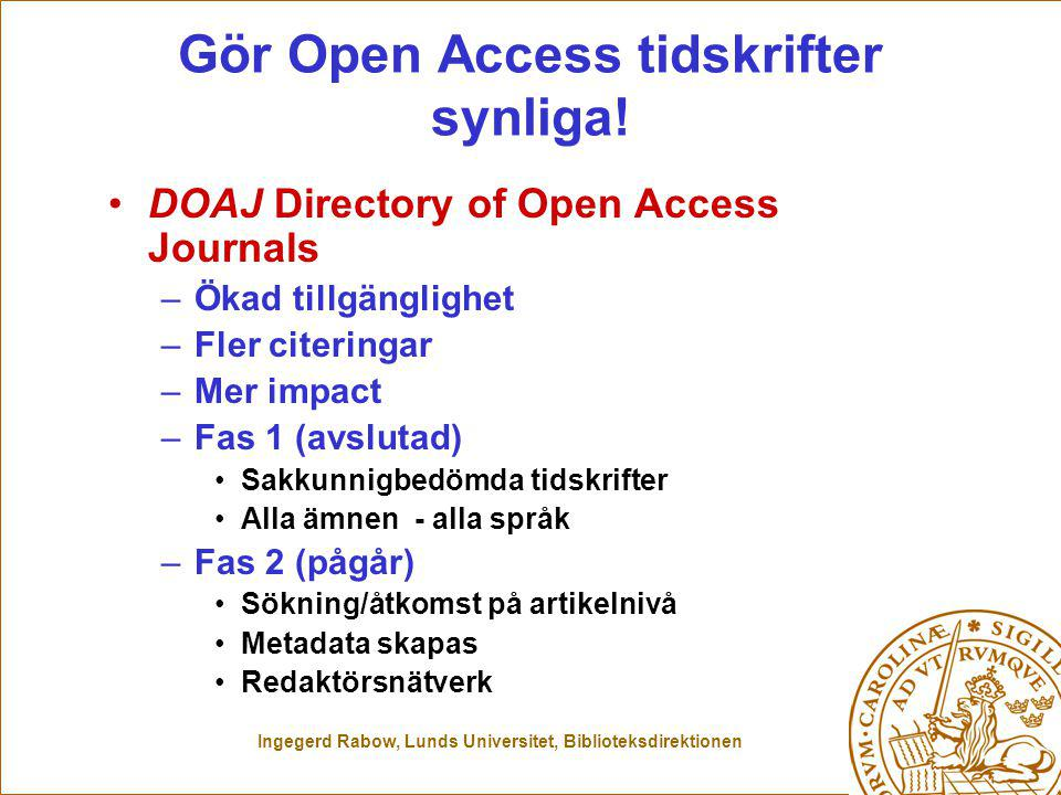 Ingegerd Rabow, Lunds Universitet, Biblioteksdirektionen Gör Open Access tidskrifter synliga.