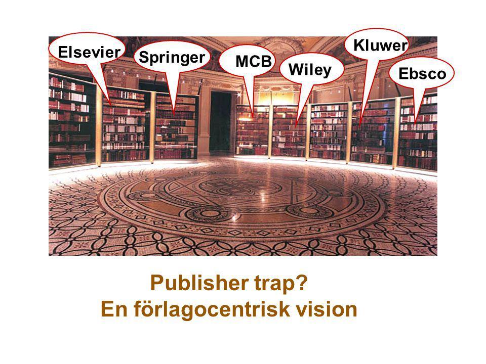 Springer Elsevier Wiley EbscoKluwerMCB Publisher trap? En förlagocentrisk vision Pub Trap