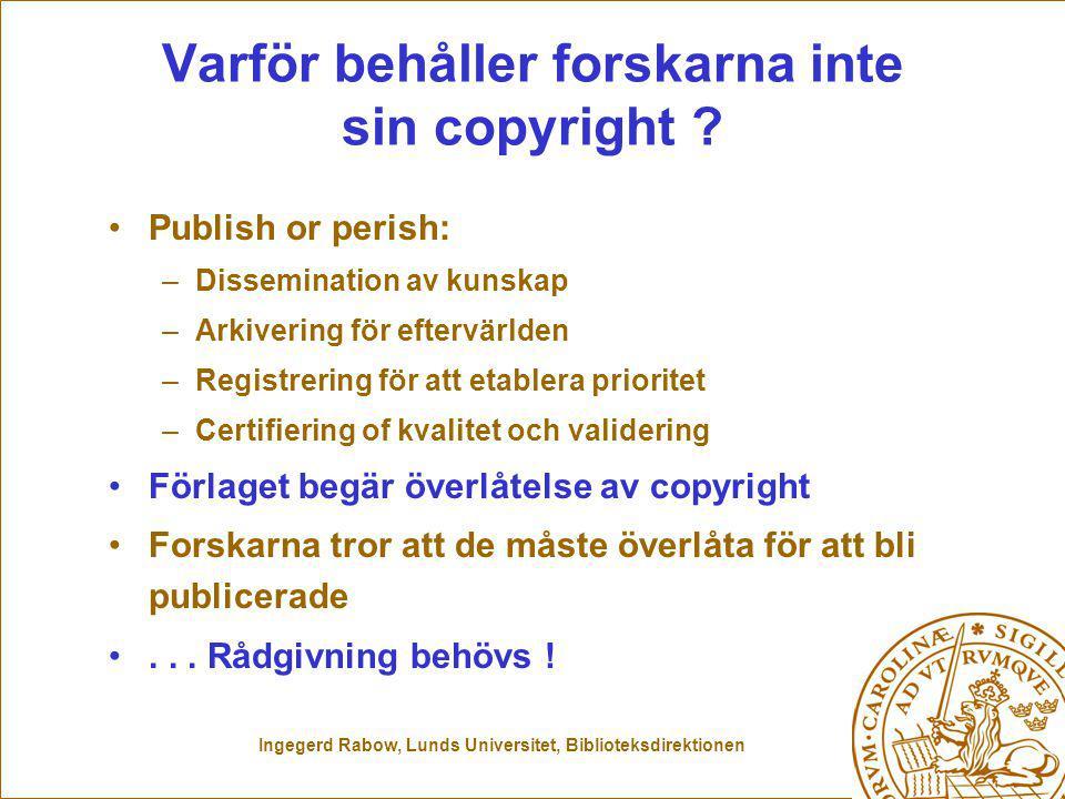 Ingegerd Rabow, Lunds Universitet, Biblioteksdirektionen Varför behåller forskarna inte sin copyright .