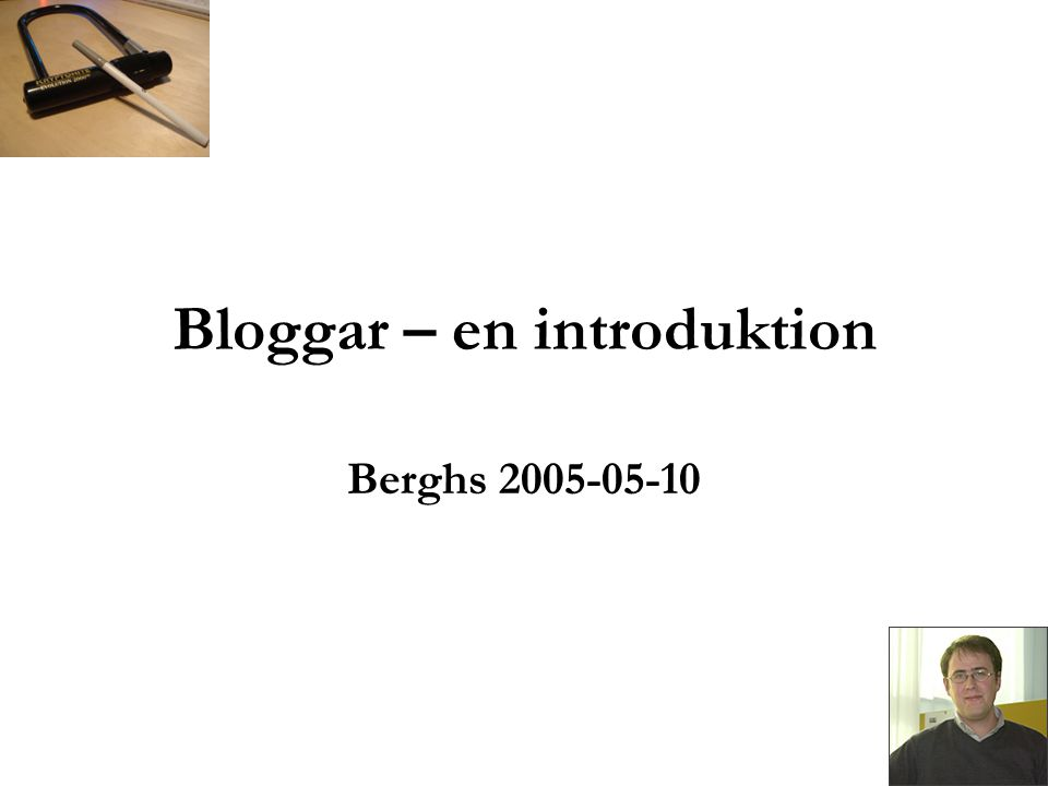 Bloggar – en introduktion Berghs 2005-05-10