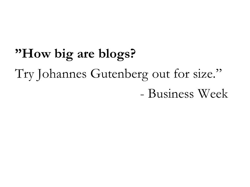 How big are blogs Try Johannes Gutenberg out for size. - Business Week