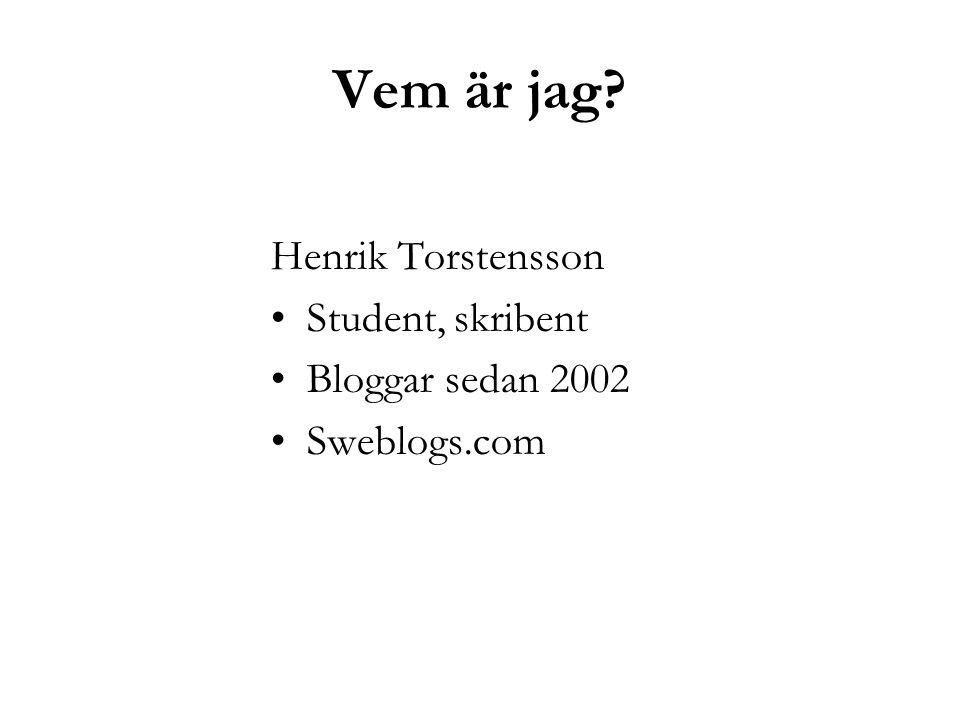 Vem är jag? Henrik Torstensson Student, skribent Bloggar sedan 2002 Sweblogs.com