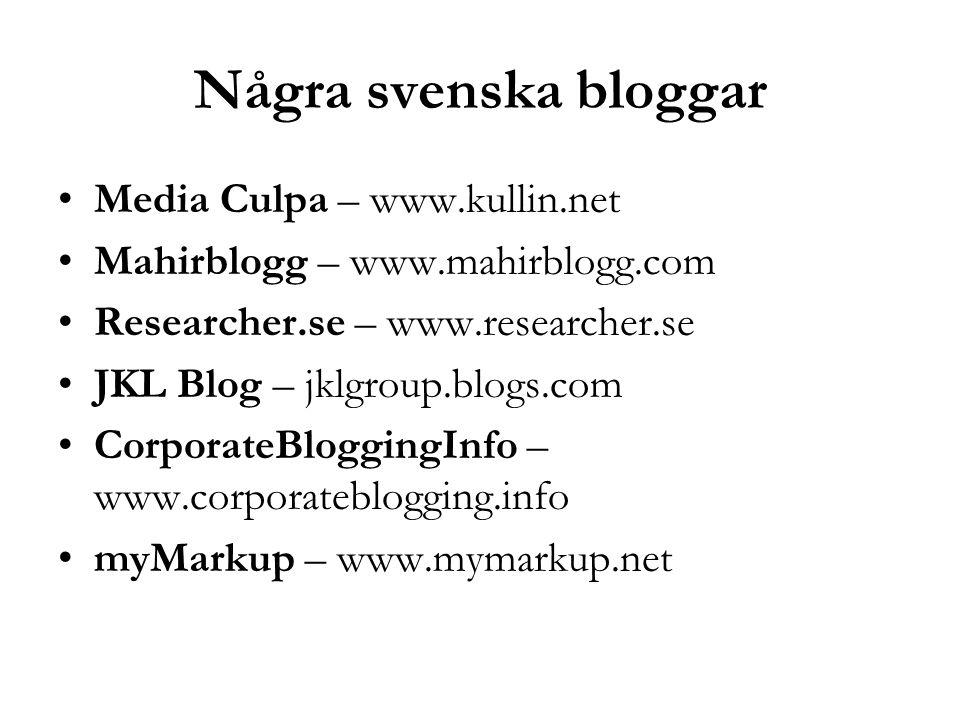 Några svenska bloggar Media Culpa – www.kullin.net Mahirblogg – www.mahirblogg.com Researcher.se – www.researcher.se JKL Blog – jklgroup.blogs.com CorporateBloggingInfo – www.corporateblogging.info myMarkup – www.mymarkup.net