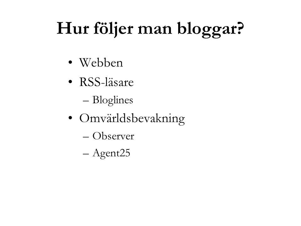 Hur följer man bloggar? Webben RSS-läsare –Bloglines Omvärldsbevakning –Observer –Agent25