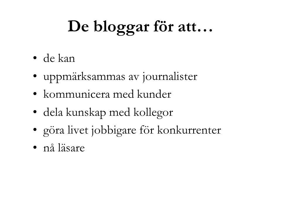 De bloggar för att… de kan uppmärksammas av journalister kommunicera med kunder dela kunskap med kollegor göra livet jobbigare för konkurrenter nå läsare
