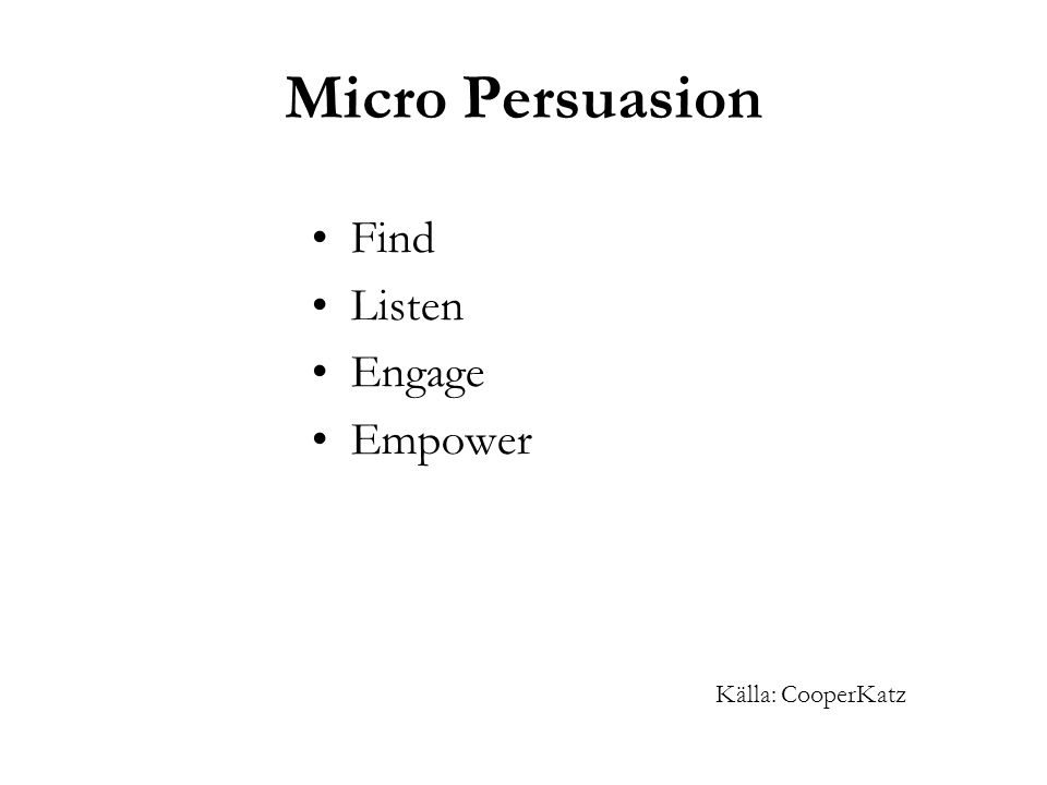 Micro Persuasion Find Listen Engage Empower Källa: CooperKatz