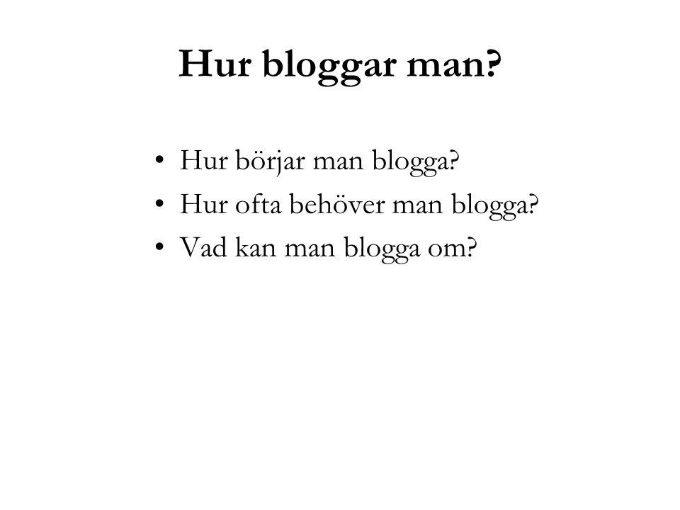 Hur börjar man blogga? Hur ofta behöver man blogga? Vad kan man blogga om?