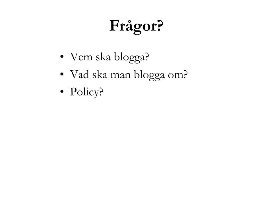 Frågor? Vem ska blogga? Vad ska man blogga om? Policy?