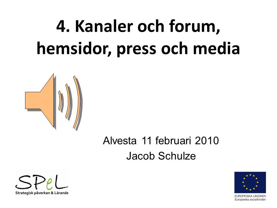 4. Kanaler och forum, hemsidor, press och media Alvesta 11 februari 2010 Jacob Schulze