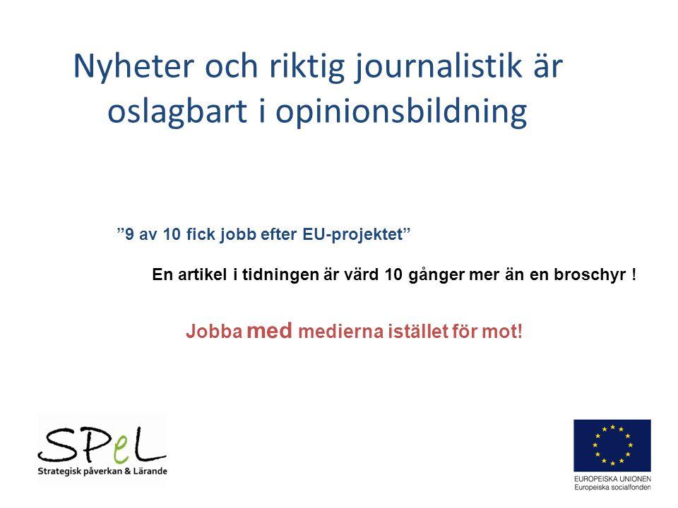 """Nyheter och riktig journalistik är oslagbart i opinionsbildning """"9 av 10 fick jobb efter EU-projektet"""" Jobba med medierna istället för mot! En artikel"""
