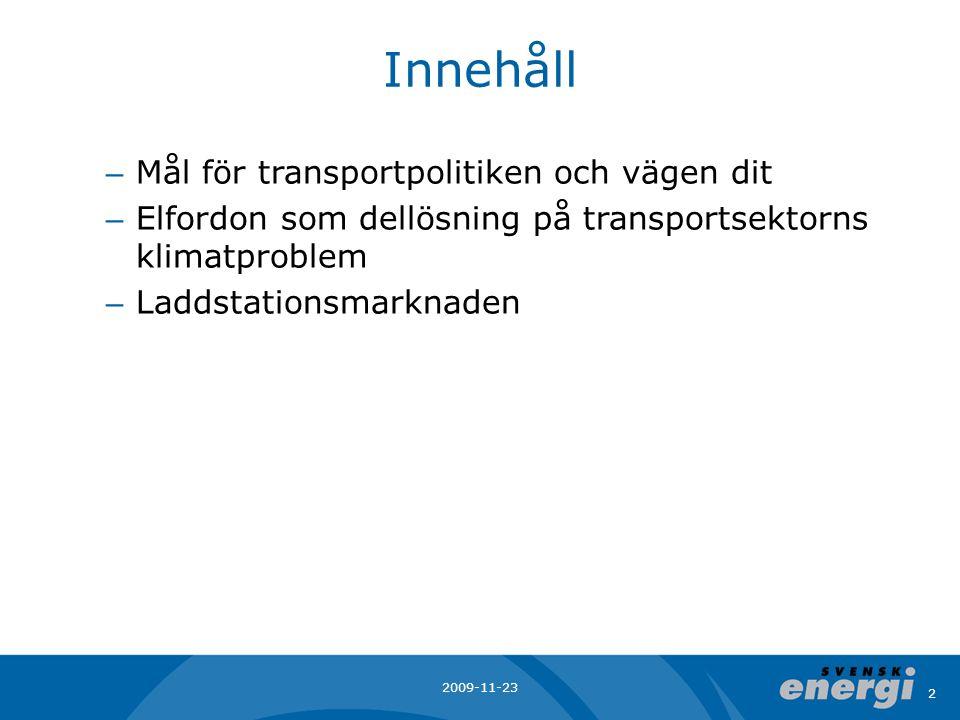 Innehåll – Mål för transportpolitiken och vägen dit – Elfordon som dellösning på transportsektorns klimatproblem – Laddstationsmarknaden 2009-11-23 2