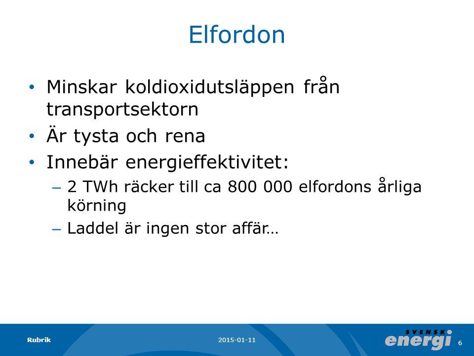 Elfordon Minskar koldioxidutsläppen från transportsektorn Är tysta och rena Innebär energieffektivitet: – 2 TWh räcker till ca 800 000 elfordons årliga körning – Laddel är ingen stor affär… 2015-01-11Rubrik 6