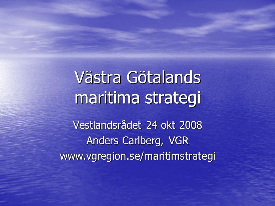 Västra Götalands maritima strategi Vestlandsrådet 24 okt 2008 Anders Carlberg, VGR www.vgregion.se/maritimstrategi