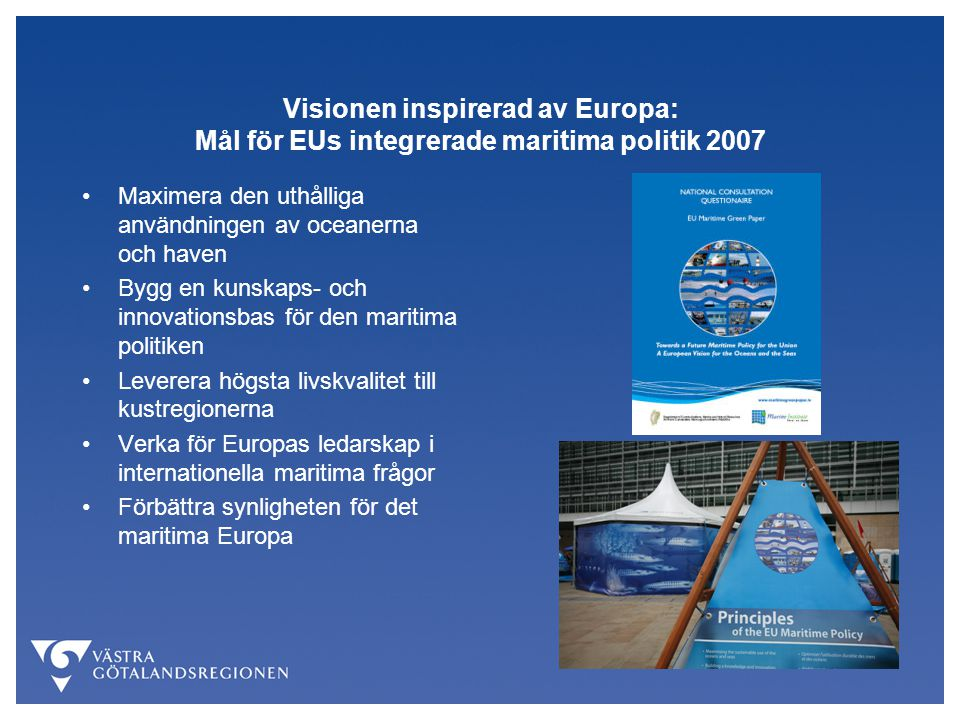 De viktigaste målen med VG:s maritima strategi är:  Hållbar tillväxt genom satsning på sjöfart och logistik  Bevara marinbiologisk mångfald och de marina ekosystemens status  Rekrytering av nya generationer arbetskraft till den maritima sektorn  Stärk skyddet av västkustens maritima miljö och bevara miljökvaliteten  Stärk utvecklingen av den marintekniska industrin  Förbättra kunskapen om havet, förstärk forskningen och utbildningen  Överför den nya kunskapen till hållbar tillväxt och utveckling  Bevara och utveckla Västra Götalands maritima identitet genom kulturhistoriska satsningar