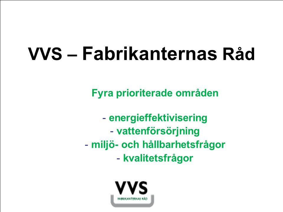 VVS – Fabrikanternas Råd Fyra prioriterade områden - energieffektivisering - vattenförsörjning - miljö- och hållbarhetsfrågor - kvalitetsfrågor