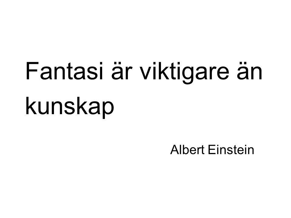 Fantasi är viktigare än kunskap Albert Einstein