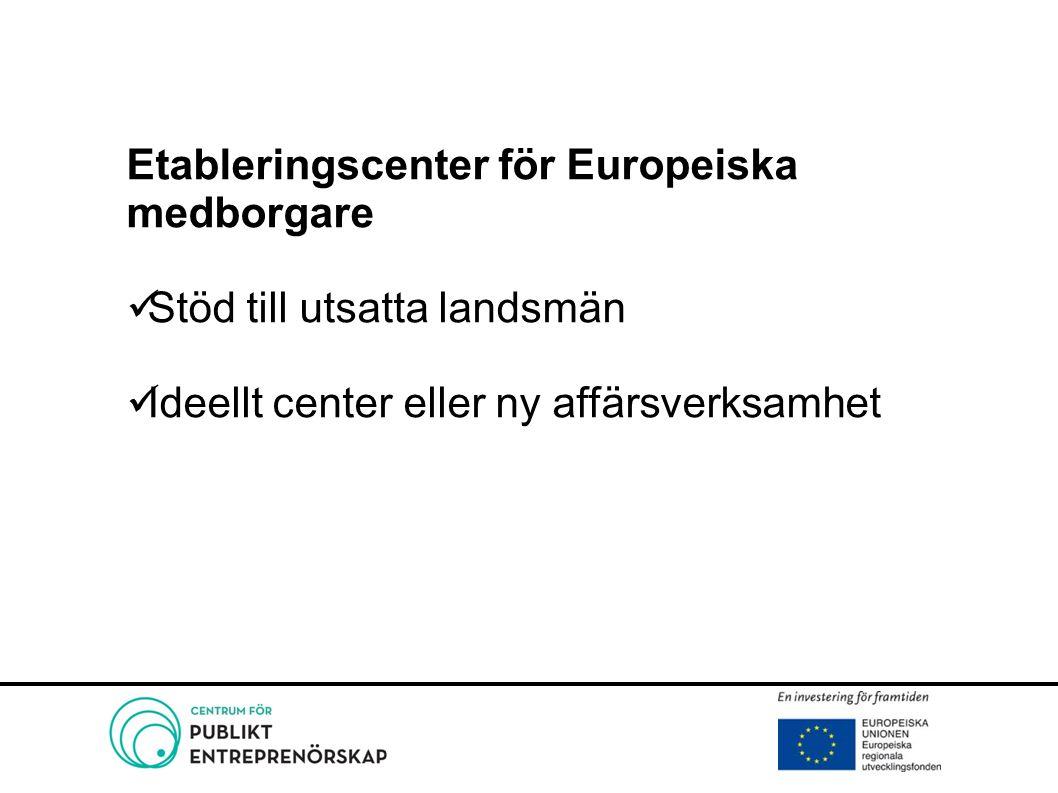 Etableringscenter för Europeiska medborgare Stöd till utsatta landsmän Ideellt center eller ny affärsverksamhet