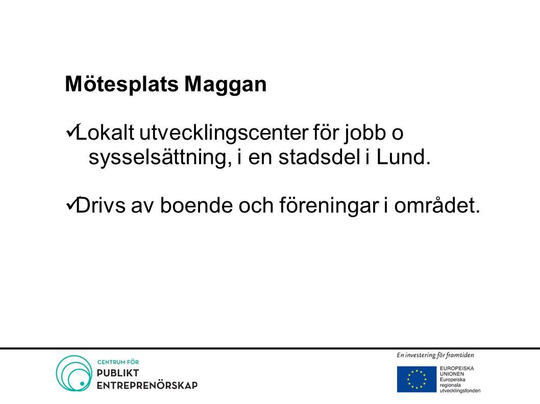 Mötesplats Maggan Lokalt utvecklingscenter för jobb o sysselsättning, i en stadsdel i Lund. Drivs av boende och föreningar i området.
