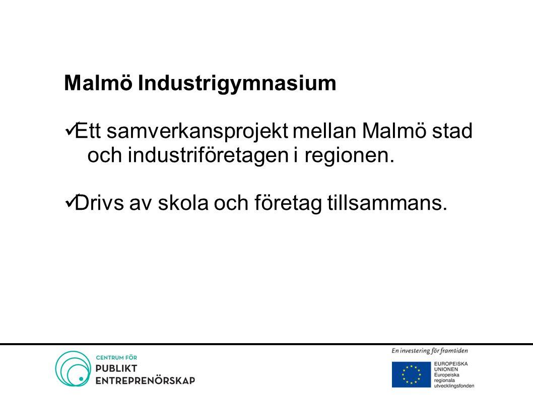 Malmö Industrigymnasium Ett samverkansprojekt mellan Malmö stad och industriföretagen i regionen. Drivs av skola och företag tillsammans.
