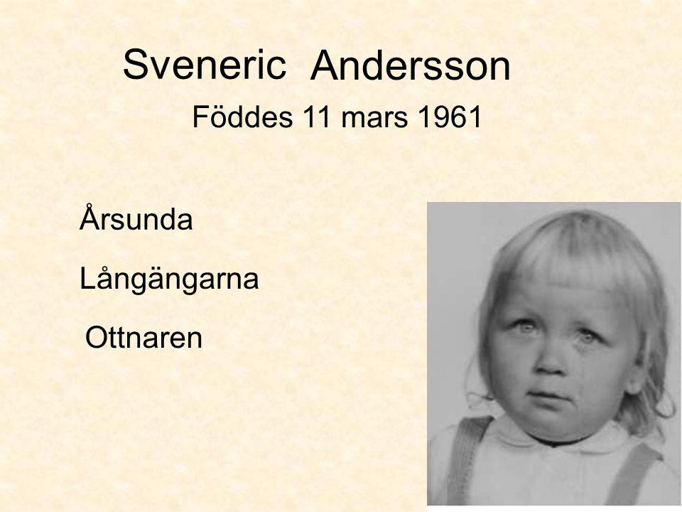 Sveneric Årsunda Långängarna Föddes 11 mars 1961 Ottnaren AnderssonFreijd