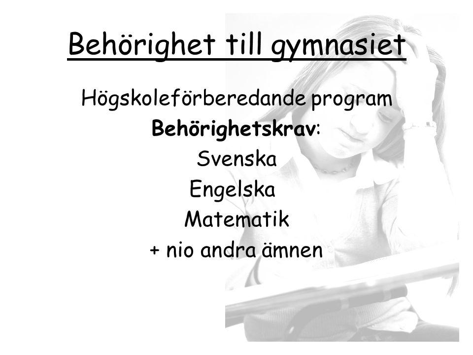 Behörighet till gymnasiet Högskoleförberedande program Behörighetskrav: Svenska Engelska Matematik + nio andra ämnen