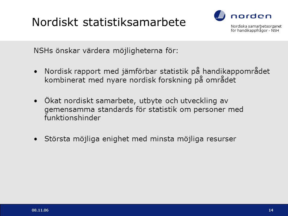 Nordiska samarbetsorganet för handikappfrågor - NSH 08.11.0614 Nordiskt statistiksamarbete NSHs önskar värdera möjligheterna för: Nordisk rapport med