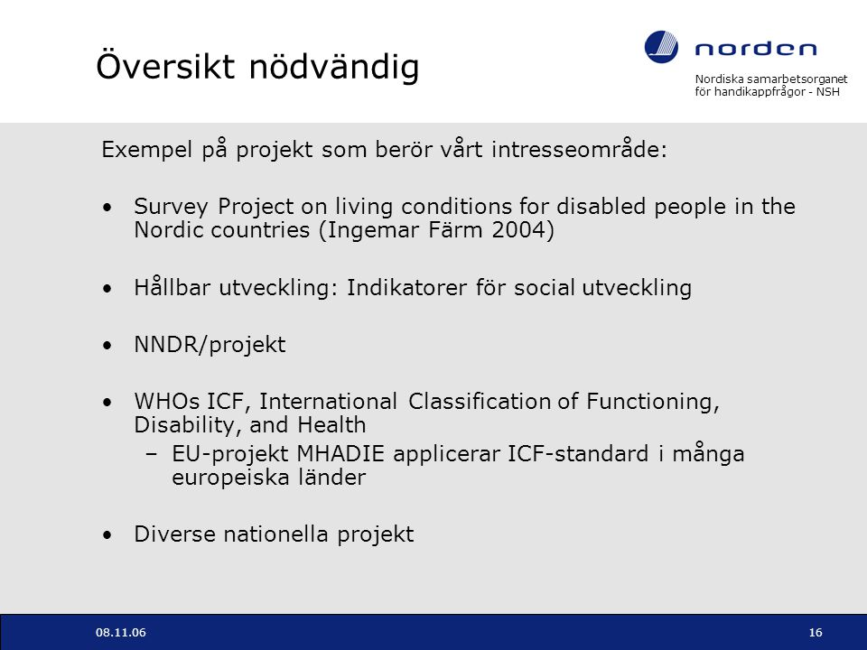 Nordiska samarbetsorganet för handikappfrågor - NSH 08.11.0616 Översikt nödvändig Exempel på projekt som berör vårt intresseområde: Survey Project on