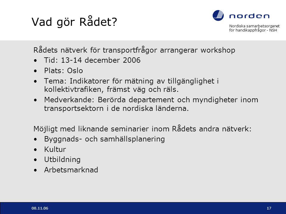 Nordiska samarbetsorganet för handikappfrågor - NSH 08.11.0617 Vad gör Rådet? Rådets nätverk för transportfrågor arrangerar workshop Tid: 13-14 decemb