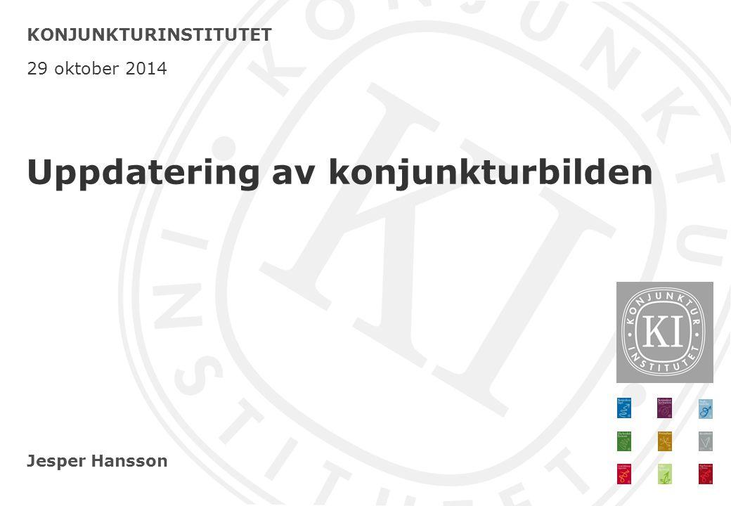 Jesper Hansson KONJUNKTURINSTITUTET 29 oktober 2014 Uppdatering av konjunkturbilden